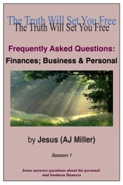 Frequently Asked Questions: Finances; Business & Personal Session 1 ebook by Jesus (AJ Miller)