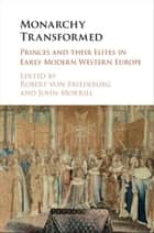 Monarchy Transformed - Princes and their Elites in Early Modern Western Europe ebook by Robert von Friedeburg, John Morrill