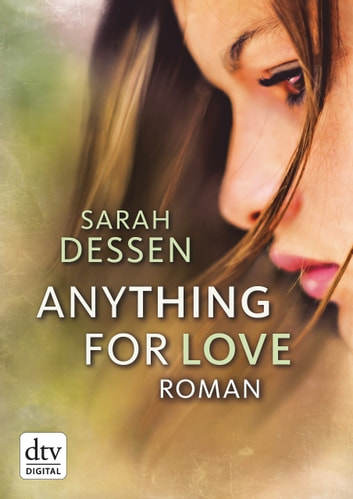 Anything for Love - Roman ebook by Sarah Dessen