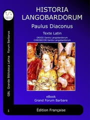 Historia Langobardorum - Histoire des Lombards - Latin ebook by Paulus Diaconus