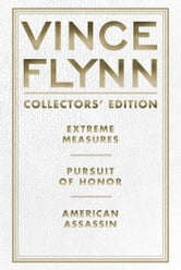 Vince Flynn Collectors' Edition #4 - Extreme Measures, Pursuit of Honor, and American Assassin ebook by Vince Flynn