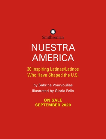 Nuestra Am¿rica - 30 Inspiring Latinas/Latinos Who Have Shaped the United States ebook by Sabrina Vourvoulias