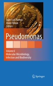 Pseudomonas - Volume 6: Molecular Microbiology, Infection and Biodiversity ebook by Juan L. Ramos,Alain Filloux