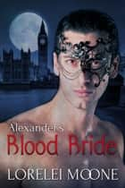 Alexander's Blood Bride ebook by Lorelei Moone