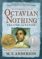 The Astonishing Life of Octavian Nothing Traitor to the Nation Volume II - The Kingdom on the Waves ebook by M.T. Anderson