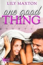 One Good Thing ebook by Lily Maxton