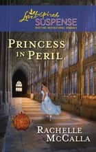 Princess in Peril (Mills & Boon Love Inspired Suspense) (Reclaiming the Crown, Book 1) ebook by Rachelle McCalla