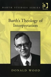 Barth's Theology of Interpretation ebook by Dr Donald Wood,Dr Hans-Anton Drewes,Professor George Hunsinger,Revd Prof John Webster