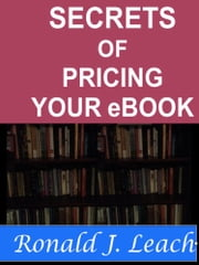 Secrets of Pricing Your eBook ebook by Ronald J. Leach