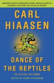 Dance of the Reptiles - Rampaging Tourists, Marauding Pythons, Larcenous Legislators, Crazed Celebrities, and Tar-Balled Beaches: Selected Columns ebook by Carl Hiaasen,Diane Stevenson