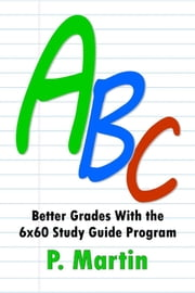A B C: Better Grades with the 6x60 Study Guide Program ebook by Pamela Martin