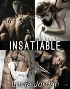 Insatiable - Complete Series ebook by Lucia Jordan