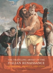 The Traveling Artist in the Italian Renaissance - Geography, Mobility, and Style ebook by David Young Kim