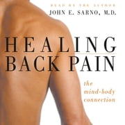 Healing Back Pain - The Mind-Body Connection audiobook by Dr. John E. Sarno, M.D.