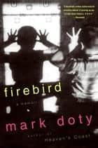 Firebird - A Memoir ebook by Mark Doty