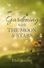Gardening with the Moon & Stars ebook by Elen Sentier