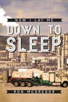 Now I Lay Me Down to Sleep ebook by Ron McGregor