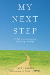 My Next Step - An Extraordinary Journey of Healing and Hope ebook by Dave Liniger