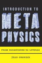 Introduction to Metaphysics - From Parmenides to Levinas ebook by Jean Grondin, Lukas Soderstrom