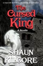 The Cursed King ebook by Shaun Kilgore