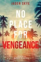 No Place for Vengeance (Murder in the Keys—Book #3) ebook by Jaden Skye