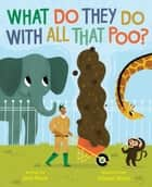 What Do They Do with All That Poo? ebook by Jane Kurtz, Allison Black