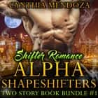 Shifter Romance: Alpha Shapeshifters 2 Story Book Bundle #1 - Dragon Shifter, Bear Shifter Paranormal Bundle Box Set audiobook by Cynthia Mendoza