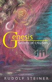 Genesis - Secrets of Creation ebook by Rudolf Steiner,P. Wehrle