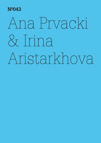 "Ana Prvacki & Irina Aristarkhova - ""Das Begrüßungskomitee berichtet ... (dOCUMENTA (13): 100 Notes - 100 Thoughts, 100 Notizen - 100 Gedanken # 043)"" ebook by Irina Aristarkhova,Ana Prvacki"