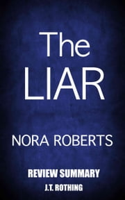 The Liar by Nora Roberts - Review Summary ebook by J.T. Rothing