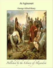 At Agincourt ebook by G. A. (George Alfred) Henty