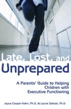 Late, Lost, and Unprepared ebook by Joyce Cooper-Kahn Ph.D.,Laurie Dietzel Ph.D.