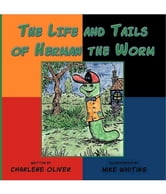 The Life and Tails of Herman the Worm ebook by Charlene Oliver