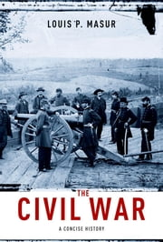 The Civil War - A Concise History ebook by Louis P. Masur