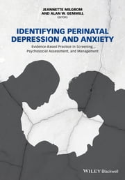 Identifying Perinatal Depression and Anxiety - Evidence-based Practice in Screening, Psychosocial Assessment and Management ebook by Jeannette Milgrom,Alan W. Gemmill