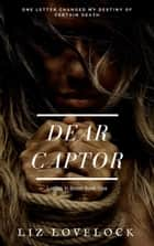 Dear Captor - Letters in Blood series, #1 ebook by Liz Lovelock