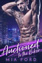 Auctioned To The Biker ebook by Mia Ford