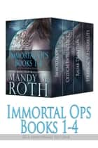Immortal Ops Books 1-4 - 2016 Anniversary Editions ebook by Mandy M. Roth