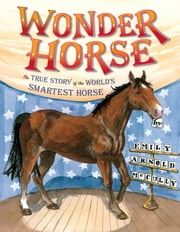 Wonder Horse - The True Story of the World's Smartest Horse ebook by Emily Arnold McCully,Emily Arnold McCully