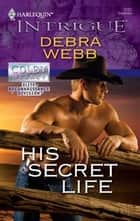 His Secret Life ebook by Debra Webb