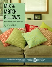 Mix and Match Pillows - A Mini Makeover for your Favorite Room ebook by Lisa Clarke