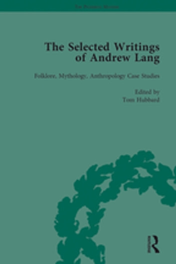 The Selected Writings of Andrew Lang - Volume II: Folklore, Mythology, Anthropology; Case Studies ebook by