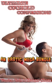 Ultimate Cuckold Confessions: A Mega Bundle of Erotica ebook by Vonica Colt