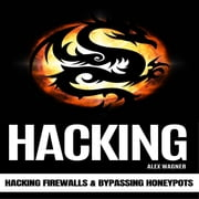 HACKING - Hacking Firewalls & Bypassing Honeypots audiobook by Alex Wagner