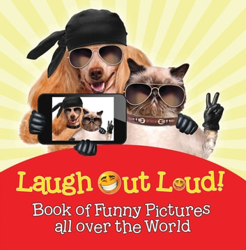 Laugh Out Loud! Book of Funny Pictures all over the World - Jokes for Kids - Fun for Children ebook by Baby Professor