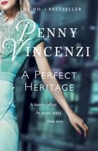 A Perfect Heritage ebook by Penny Vincenzi