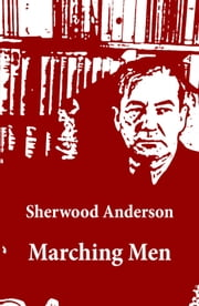 Marching Men (Unabridged) ebook by Sherwood  Anderson