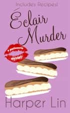Eclair Murder - A Patisserie Mystery with Recipes, #2 ebook by Harper Lin