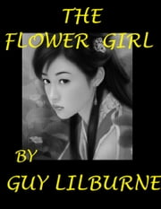 The Flower Girl ebook by Guy Lilburne