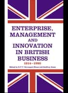 Enterprise, Management and Innovation in British Business, 1914-80 ebook by R.P.T. Davenport-Hines, Geoffrey Jones